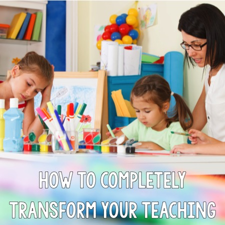 How to Completely Transform Your Teaching